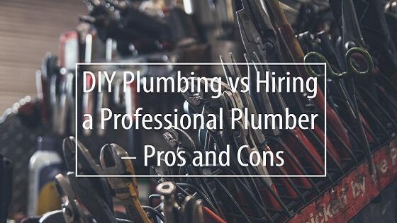 DIY Plumbing vs Hiring a Professional Plumber – Pros and Cons