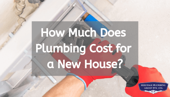 How Much Does Plumbing Cost for a New House in Melbourne?